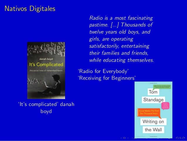 Nativos Digitales 'It's complicated' danah boyd Radio is a most fascinating pastime. [...] Thousands of twelve years old b...