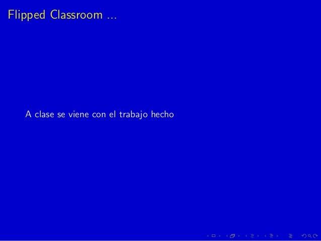 Flipped Classroom ... A clase se viene con el trabajo hecho