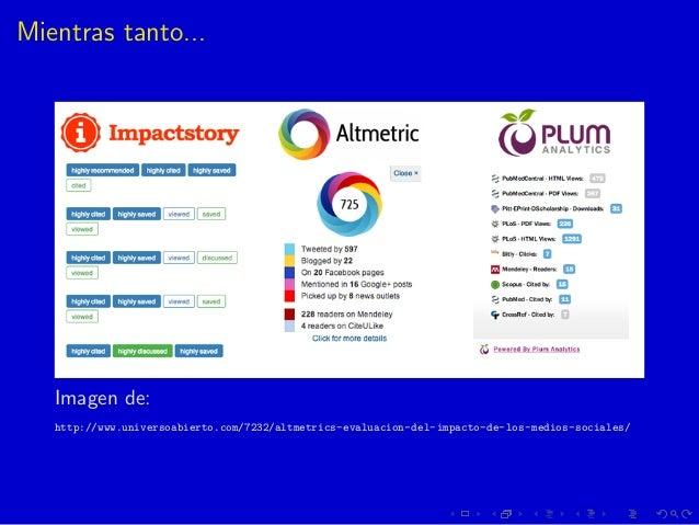 Mientras tanto... Imagen de: http://www.universoabierto.com/7232/altmetrics-evaluacion-del-impacto-de-los-medios-sociales/