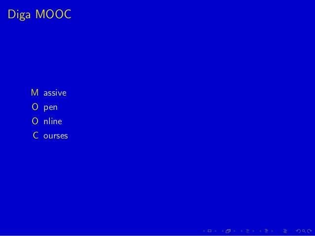 Diga MOOC M assive O pen O nline C ourses