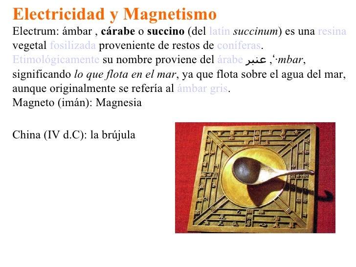 Electricidad y Magnetismo Electrum: ámbar  ,  cárabe  o  succino  (del  latín   succinum ) es una  resina  vegetal  fosili...