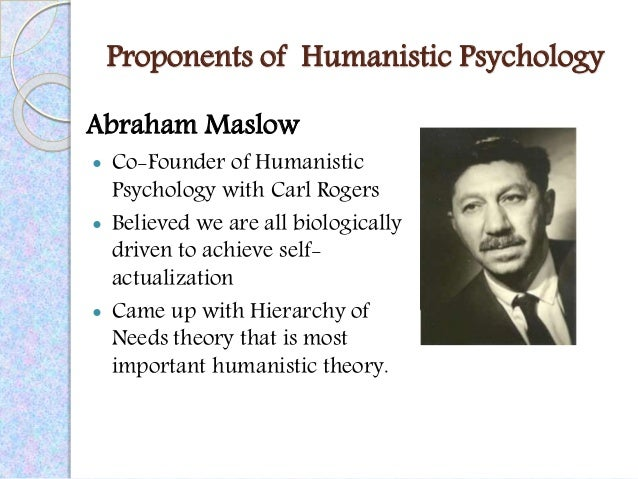 psychology and humanistic approach An approach to psychology emphasizing unconscious thought, the conflict between biological drives (such as the drive for sex) and society's demands, and early childhood family experiences humanistic approach.