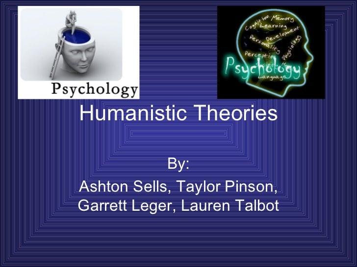 Humanistic Theories By: Ashton Sells, Taylor Pinson, Garrett Leger, Lauren Talbot