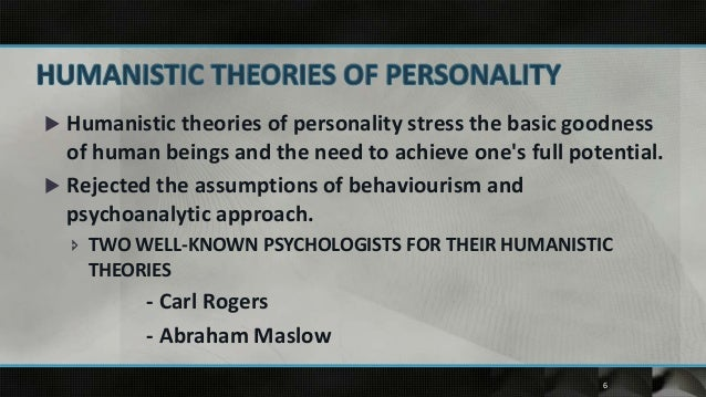 humanistics existentially personality theories Humanistic theories of personality include person-centered gestalt, and existential approaches while each of these schools of thought is quite distinctive in many ways, there are a number of fundamental epistemological and ontological assumptions that they share that characterize them as humanistic these are first (a).