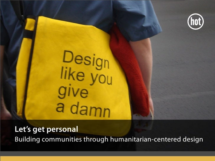 Let's get personal Building communities through humanitarian-centered design