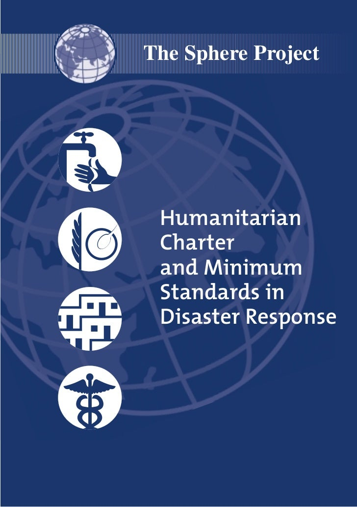 The Sphere Project Humanitarian Charter and Minimum Standards in Disaster Response
