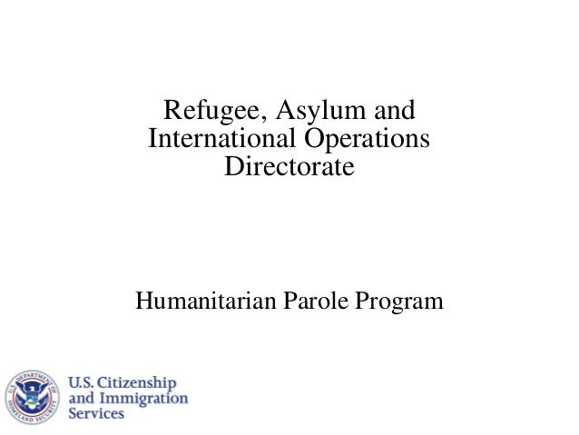 Refugee, Asylum and International Operations Directorate  Humanitarian Parole Program
