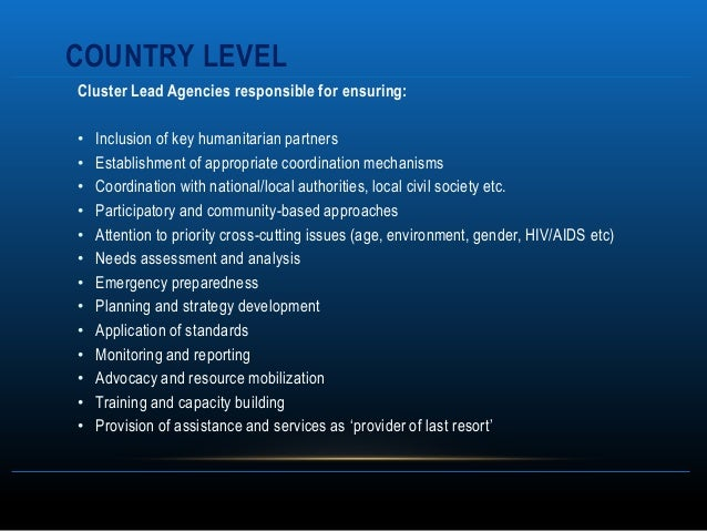 COUNTRY LEVELCluster Lead Agencies responsible for ensuring:•   Inclusion of key humanitarian partners•   Establishment of...