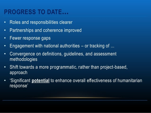 PROGRESS TO DATE…• Roles and responsibilities clearer• Partnerships and coherence improved• Fewer response gaps• Engagemen...