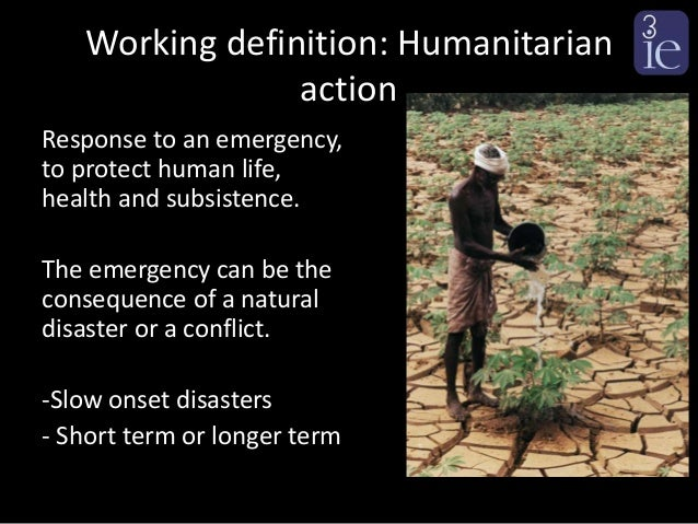 defining humanitarian aid In other words, they have developed a response before defining the problem even if the humanitarian assistance were targeted for non-relocatees.
