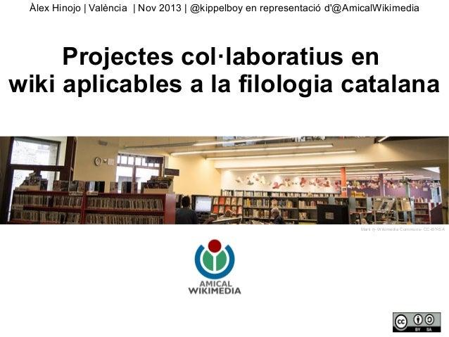 Àlex Hinojo | València | Nov 2013 | @kippelboy en representació d'@AmicalWikimedia  Projectes col·laboratius en wiki aplic...