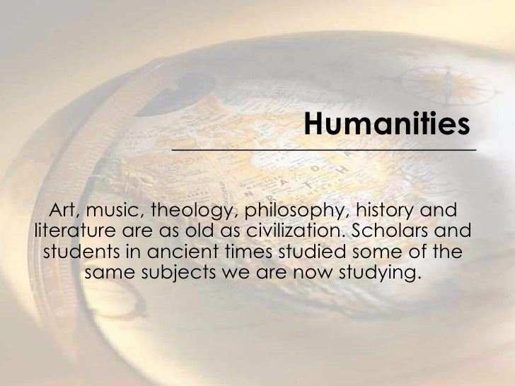 Humanities<br />Art, music, theology, philosophy, history and literature are as old as civilization. Scholars and students...