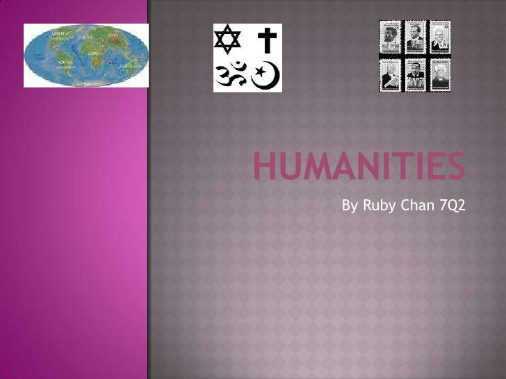 Humanities<br />By Ruby Chan 7Q2<br />