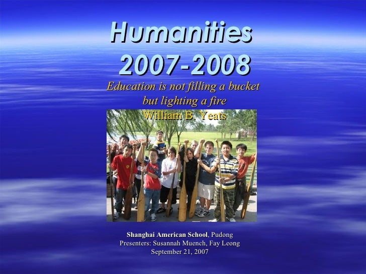 Shanghai American School , Pudong Presenters: Susannah Muench, Fay Leong September 21, 2007 Humanities  2007-2008 Educatio...