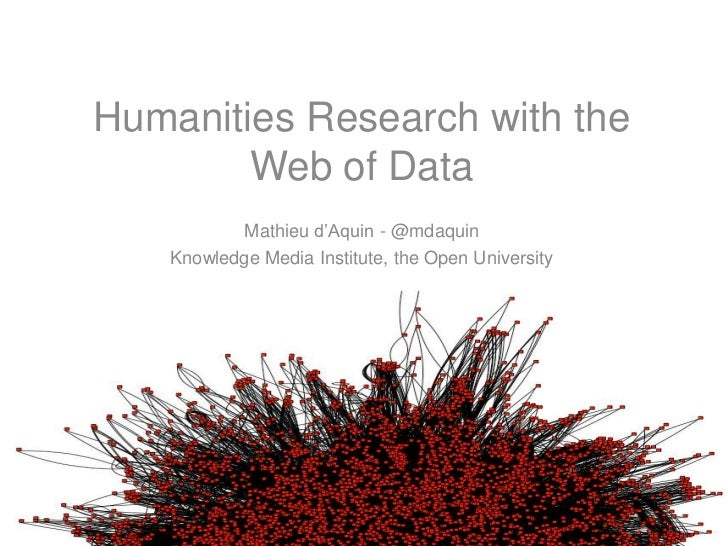 Humanities Research with the Web of Data<br />Mathieu d'Aquin - @mdaquin<br />Knowledge Media Institute, the Open Universi...