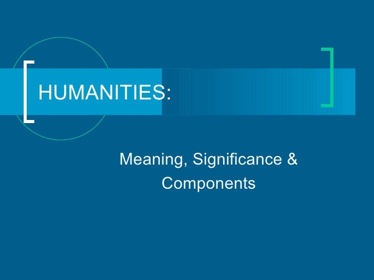 HUMANITIES: Meaning, Significance & Components