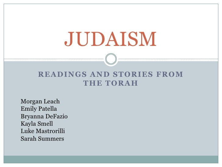 Readings and Stories from the Torah<br />JUDAISM<br />Morgan Leach<br />Emily Patella<br />Bryanna DeFazio<br />Kayla Smel...