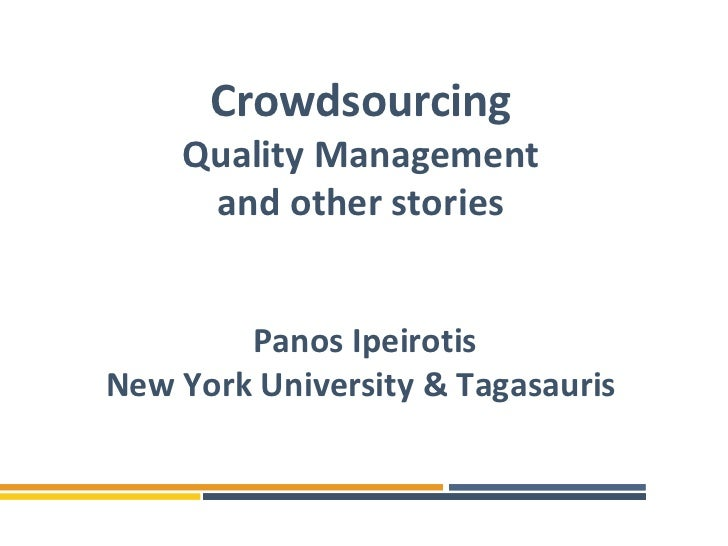 Crowdsourcing    Quality Management     and other stories        Panos IpeirotisNew York University & Tagasauris