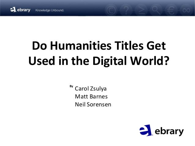 Do Humanities Titles Get Used in the Digital World? Carol Zsulya Matt Barnes Neil Sorensen By