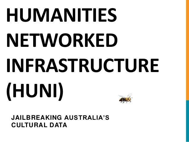 HUMANITIES NETWORKED INFRASTRUCTURE (HUNI) JAILBREAKING AUSTRALIA'S CULTURAL DATA