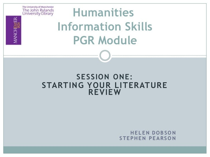 Humanities  Information Skills     PGR Module      SESSION ONE:STARTING YOUR LITERATURE         REVIEW                  HE...