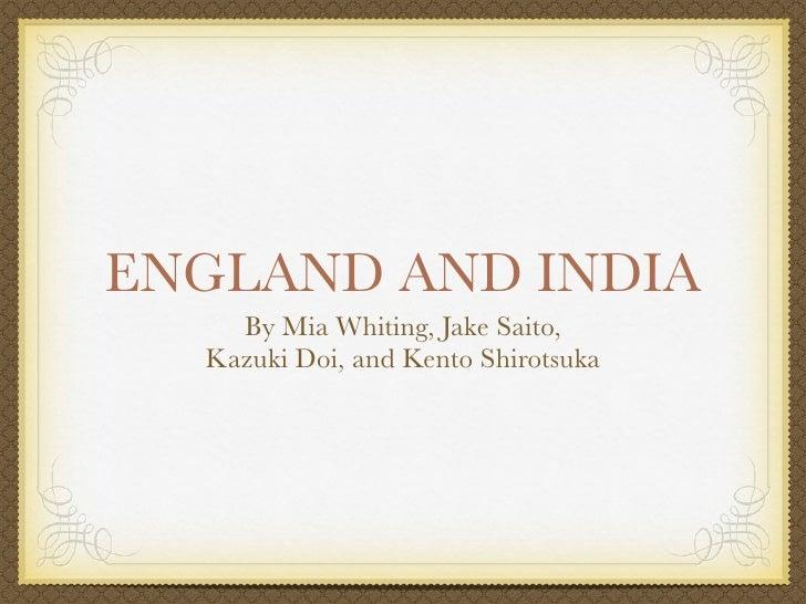 ENGLAND AND INDIA    By Mia Whiting, Jake Saito,  Kazuki Doi, and Kento Shirotsuka