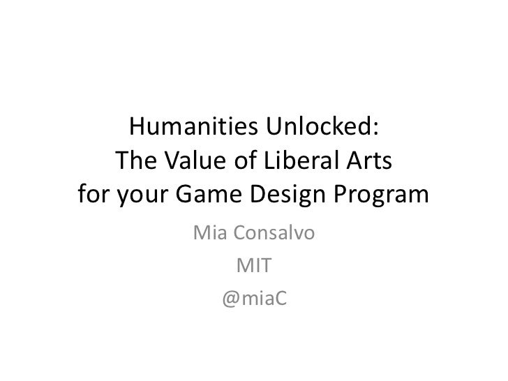 Humanities Unlocked:The Value of Liberal Artsfor your Game Design Program<br />Mia Consalvo<br />MIT<br />@miaC<br />