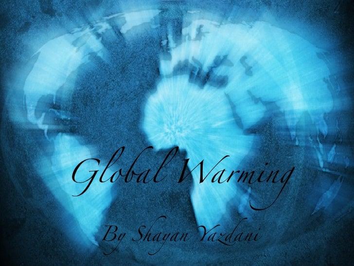 Global Warming    By Shayan Yazdani                       Page