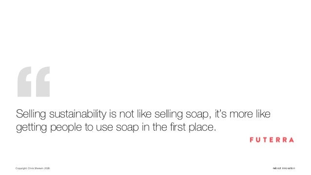 Copyright: Chris Sherwin 2020 reboot innovation Selling sustainability is not like selling soap, it's more like getting pe...