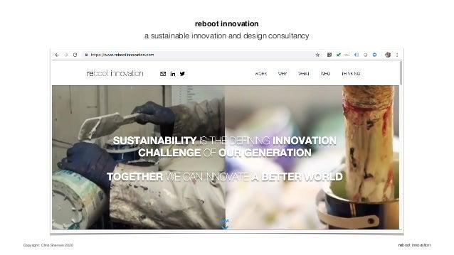 Copyright: Chris Sherwin 2020 reboot innovation reboot innovation a sustainable innovation and design consultancy