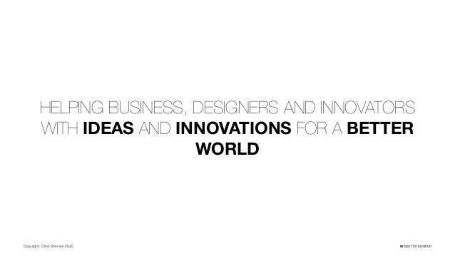 Copyright: Chris Sherwin 2020 reboot innovation HELPING BUSINESS, DESIGNERS AND INNOVATORS WITH IDEAS AND INNOVATIONS FOR ...