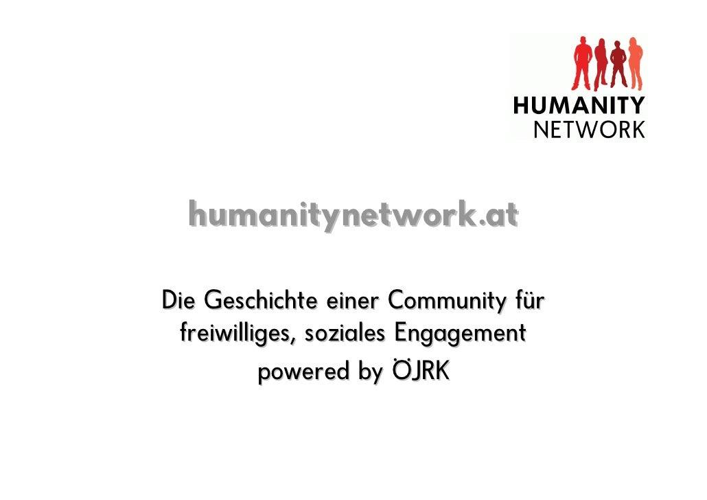 humanitynetwork.at  Die Geschichte einer Community für  freiwilliges, soziales Engagement           powered by ÖJRK