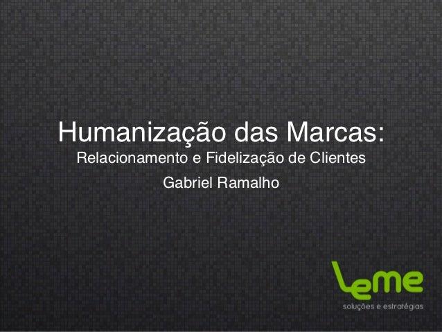 Humanização das Marcas: Relacionamento e Fidelização de Clientes            Gabriel Ramalho