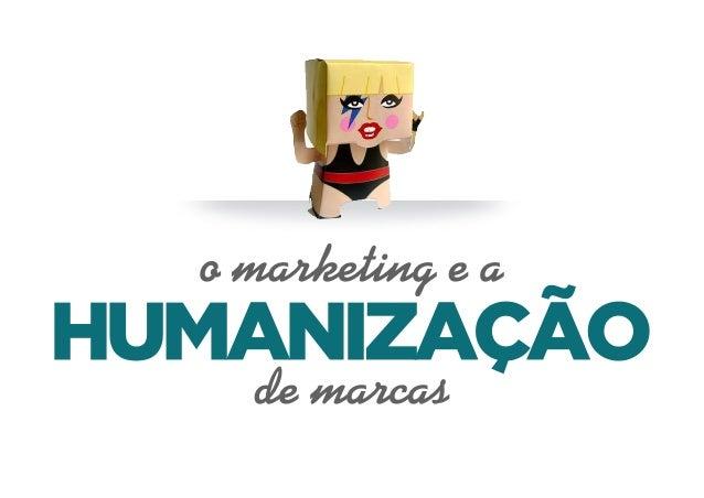 O marketing e a humanização de marcas