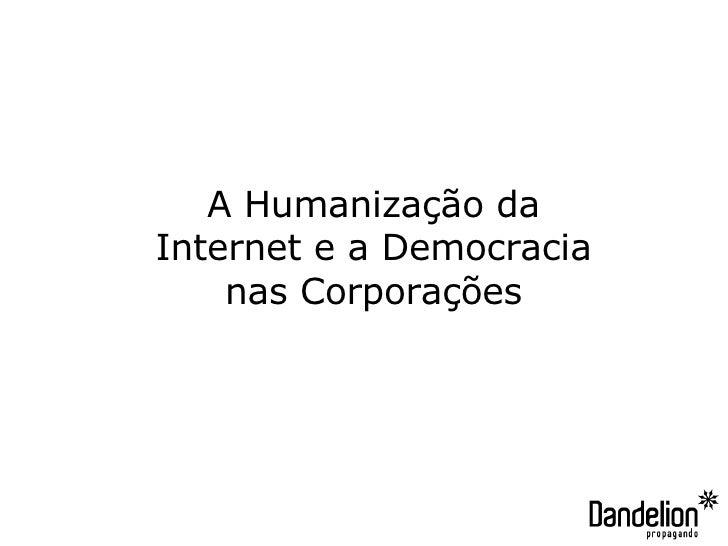 A Humanização da Internet e a Democracia nas Corporações