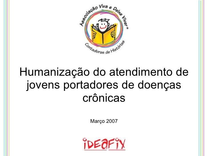 Humanização do atendimento de jovens portadores de doenças crônicas Março 2007