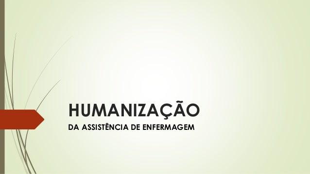HUMANIZAÇÃO DA ASSISTÊNCIA DE ENFERMAGEM
