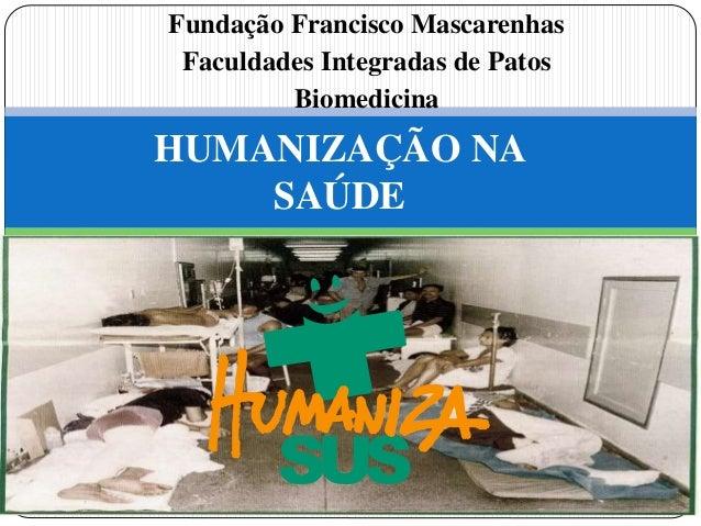 SUS HUMANIZAÇÃO NA SAÚDE Fundação Francisco Mascarenhas Faculdades Integradas de Patos Biomedicina