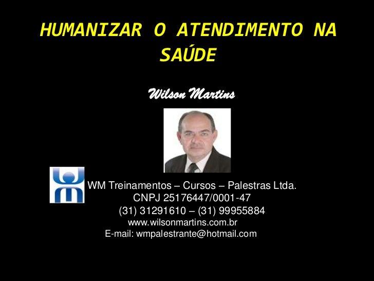 HUMANIZAR O ATENDIMENTO NA           SAÚDE                Wilson Martins    WM Treinamentos – Cursos – Palestras Ltda.    ...