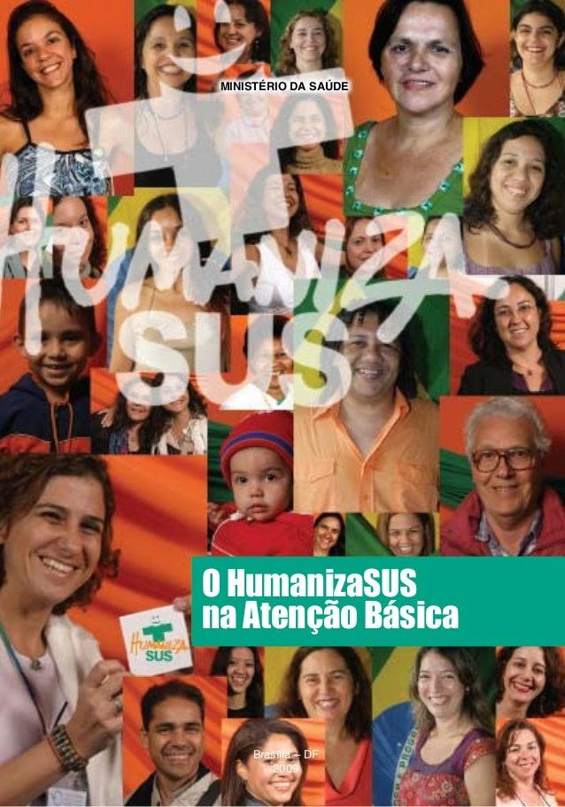 O HumanizaSUS na Atenção Básica 1 O HumanizaSUS na Atenção Básica Brasília – DF 2009 Ministério da Saúde