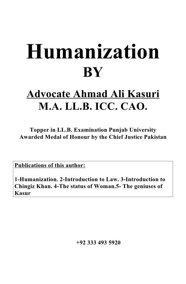 Humanization                            BY     Advocate Ahmad Ali Kasuri       M.A. LL.B. ICC. CAO.      Topper in LL.B. E...