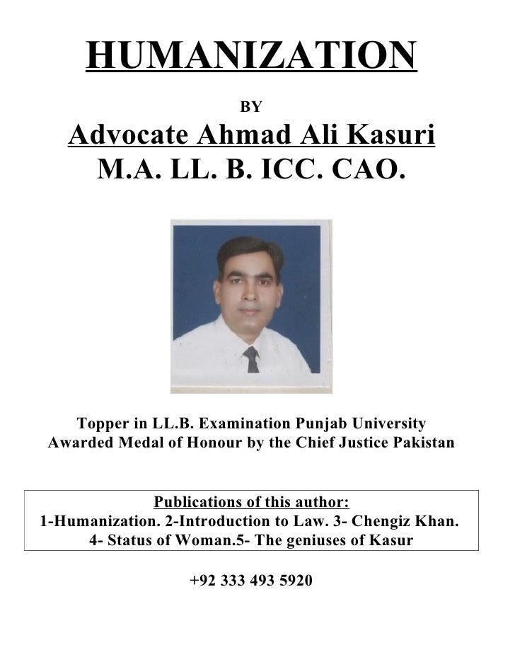 HUMANIZATION                           BY    Advocate Ahmad Ali Kasuri     M.A. LL. B. ICC. CAO.         Topper in LL.B. E...