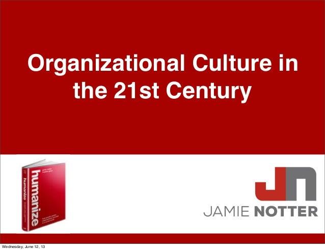 Organizational Culture inthe 21st CenturyWednesday, June 12, 13