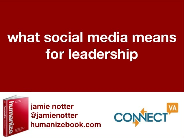 what social media means     for leadership   jamie notter   @jamienotter   humanizebook.com