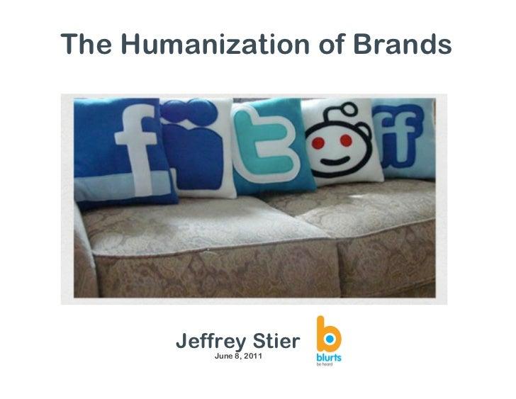 The Humanization of Brands       Jeffrey Stier           June 8, 2011