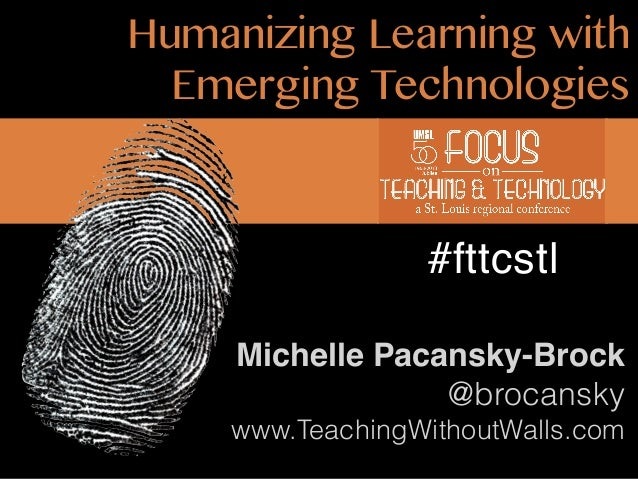 Humanizing Learning with Emerging Technologies  #fttcstl Michelle Pacansky-Brock @brocansky www.TeachingWithoutWalls.com