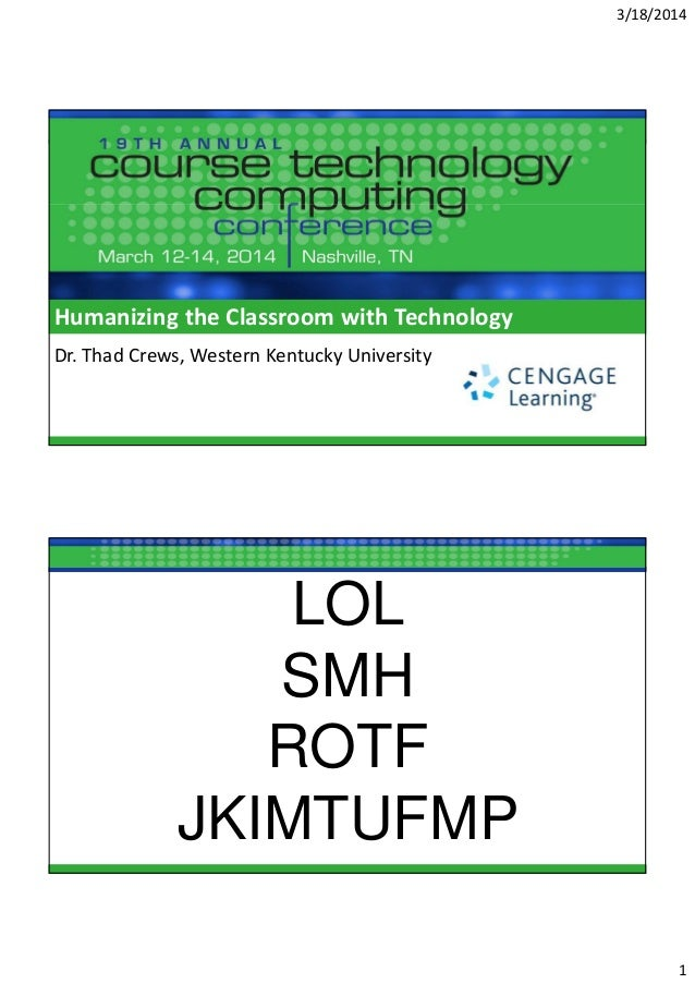 3/18/2014 1 Humanizing the Classroom with Technology Dr. Thad Crews, Western Kentucky University LOL SMH ROTF JKIMTUFMP