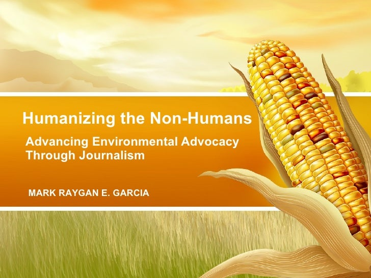Advancing Environmental Advocacy Through Journalism Humanizing the Non-Humans MARK RAYGAN E. GARCIA
