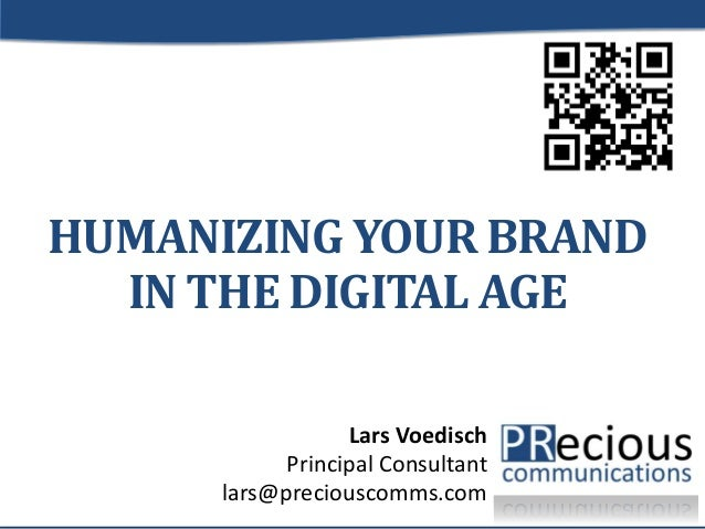 HUMANIZING YOUR BRAND  IN THE DIGITAL AGE                  Lars Voedisch            Principal Consultant      lars@preciou...