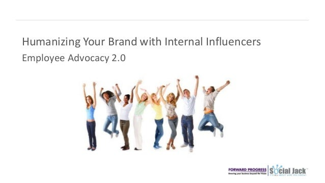Humanizing Your Brand with Internal Influencers Employee Advocacy 2.0